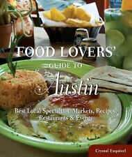 Food Lovers' Guide to Austin: Best Local Specialties, Markets, Recipes, Restaura