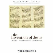 The Invention of Jesus: How the Church Rewrote the New Testament, Cresswell, Pet