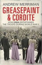 Greasepaint and Cordite : How Ensa Entertained the Troops During World War II...
