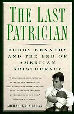 Last Patrician: Bobby Kennedy and the End of American Aristocracy Beran, Michae