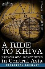 A Ride to Khiva : Travels and Adventures in Central Asia by Frederick Burnaby...