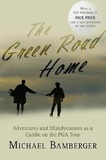 The Green Road Home: Adventures and Misadventures as a Caddie on the PGA Tour b