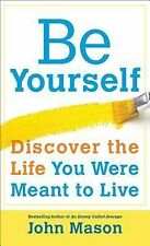 Be Yourself--Discover the Life You Were Meant to Live by John Mason (2014,...