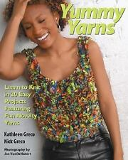 Yummy Yarns : Learn to Knit in 20+ Easy Projects Featuring Fun Novelty Yarns by