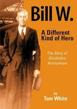 Bill W. A Different Kind of Hero-ExLibrary