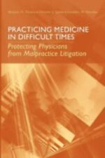 Practicing Medicine in Difficult Times: Protecting Physicians from Malpractice L