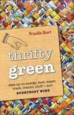 Thrifty Green: Ease Up on Energy, Food, Water, Trash, Transit, Stuff -- and Ever