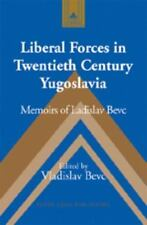 Liberal Forces in Twentieth Century Yugoslavia: Memoirs of Ladislav Bevc (Studie