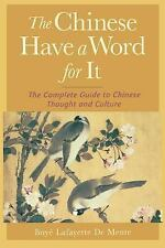 The Chinese Have a Word for It : The Complete Guide to Chinese Thought and...