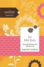 In His Eyes: Becoming the Woman God Made You to Be (Women of Faith Study Guide