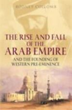 The Rise and Fall of the Arab Empire: And the Founding of Western Pre-Eminence