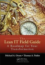 The Lean IT Field Guide : A Roadmap for Your Transformation by Thomas A....