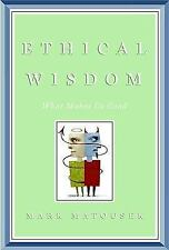 Ethical Wisdom: What Makes Us Good NEW