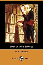 Book of Wise Sayings by W. A. Clouston (2007, Paperback)