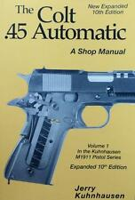 The Colt .45 Auto: A Shop Manual: Vol 1, Expanded 10th Edition by J. Kuhnhausen