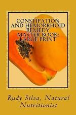 Constipation and Hemorrhoid Remedy Master Book: Large Print : Discover the...