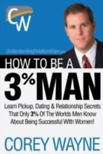 HOW TO BE A 3% MAN, WINNING THE HEART OF THE WOMAN OF YOU - NEW PAPERBACK BOOK