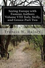 Seeing Europe with Famous Authors Volume VIII Italy, Sicily, and Greece Part...