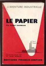 PHILIPPE SAINT GERMAIN, LE PAPIER (AVENTURE INDUSTRIELLE, HISTOIRE FABRICATION)