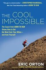 The Cool Impossible : The Coach from Born to Run Shows How to Get the Most...