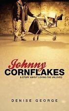 Johnny Cornflakes : A Story about Loving the Unloved by Denise George (2010,...