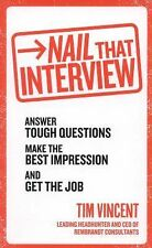 Nail that Interview: Answer Tough Questions, Make the Best Impression, and Get t