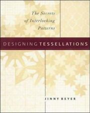 DESIGNING TESSELLATIONS : The Secrets of Interlocking Patterns BY JINNY BEYER