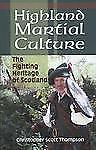 Highland Martial Culture : The Fighting Heritage of Scotland by Christopher...