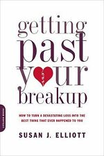 Getting Past Your Breakup: How to Turn a Devastating Loss into the Best Thing...