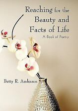 Reaching for the Beauty and Facts of Life : A Book of Poetry by Betty R....