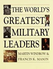 The World's Greatest Military Leaders by Windrow, Martin, Mason, Francis