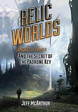 Relic Worlds - Lancaster James and the Secret of the Padrone Key by Jeff...