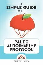 A Simple Guide to the Paleo Autoimmune Protocol by Eileen Laird (2015,...