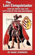 The Last Conquistador: Juan De Onate and the Settling of the Far Southwest (The