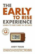 The Early to Rise Experience : Learn to Rise Early in 30 Days by Andy Traub...