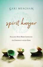Spirit Hunger: Filling Our Deep Longing to Connect with God Meacham, Gari Paper
