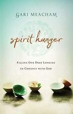 Spirit Hunger: Filling Our Deep Longing to Connect with God, Meacham, Gari, Good