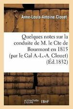 Quelques Notes Sur la Conduite de M. le Cte de Bourmont en 1815 (Par le Gal...