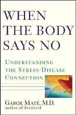 When the Body Says No: Understanding the Stress-Disease Connection by Maté
