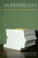 The Writing Life : Writers on How They Think and Work by Marie Arana (2003,...