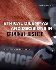 Ethical Dilemmas and Decisions in Criminal Justice by Joycelyn M. Pollock (2013,