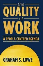 The Quality of Work : A People-Centred Agenda by Graham Lowe (2000,...