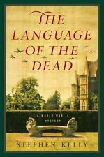 The Language of the Dead: A World War II Mystery, Kelly, Stephen, Good Condition