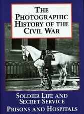 The Photographic History of the Civil War, Volume 4: Soldier Life; Prisons and