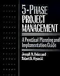 Five-phase Project Management: A Practical Planning And Implementation Guide We