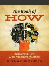 The Book of How : Answers to Life's Most Important Question by Raven Dana and...