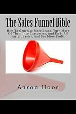 The Sales Funnel Bible : How to Generate More Leads, Turn More of Them into...