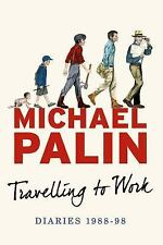 Michael Palin Diaries: Travelling to Work : by Palin (2014) UK first edition