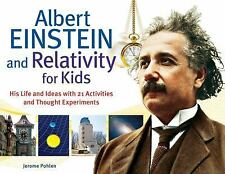 Albert Einstein and Relativity for Kids: His Life and Ideas with 21 Activities a