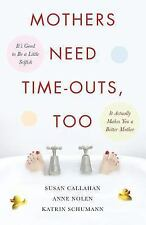 Mothers Need Time-Outs, Too : It's Good to Be a Little Selfish- It Actually...